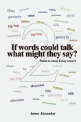 If Words Could Talk What Might They Say? Poems to Whom It May Concern 2nd Series