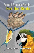 Furred & Feathered Friends  : For the Birds