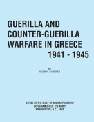 Guerilla and Counter Guerilla Warfare in Greece 1941-1945