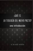 Qu Es La Teolog a del Nuevo Pacto? Una Introduccin. [Spanish]