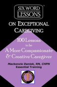 Six-Word Lessons on Exceptional Caregiving