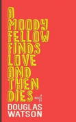 A Moody Fellow Finds Love and Then Dies