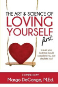The Art & Science of Loving Yourself First  : 'Cause Your Business Should Complete You, Not Deplete You!