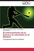 El Entrenamiento de La Fuerza y La Velocidad En El Beisbol [Spanish]