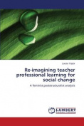 Re-Imagining Teacher Professional Learning for Social Change