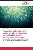 Densidad y Distribucion Vertical del Zooplancton, En Golfo de Cariaco [Spanish]