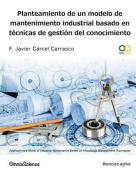 Planteamiento de Un Modelo de Mantenimiento Industrial Basado En Tecnicas de Gestion del Conocimiento [Spanish]