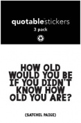 Quotable Sticker How Old Would You Be