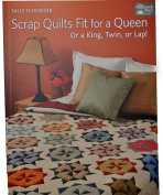 Sally Schineider's Scrap Quilts Fit for a Queen Sewing Book