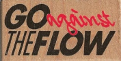Go Against the Flow Wood Mounted Rubber Stamp