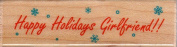 Happy Holidays Girlfriend Wood Mounted Rubber Stamp