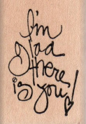 I'm Glad There is You Wood Mounted Rubber Stamp