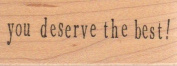 You Deserve the Best Wood Mounted Rubber Stamp