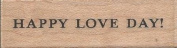 Happy Love Day Typed Wood Mounted Rubber Stamp