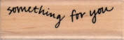 Something For You Wavy Wood Mounted Rubber Stamp