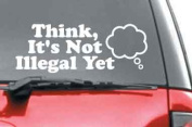 Think, It's Not Illegal Yet - White 15cm Sticker Decal