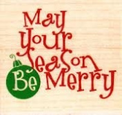 May Your Season Be Merry Wood Mounted Rubber Stamp
