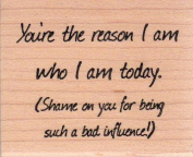 You're the Reason Wood Mounted Rubber Stamp
