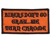 BIKERS DON'T TURN grey BUT CHROME Cool Biker Vest Patch
