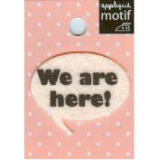 We Are Here Design Small Iron-on Applique