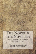 The Novel & the Novelist  : An Insider's Guide to the Craft