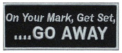 On Your Mark, Get Set, Go Away Embroidered patch 10cm X 4cm