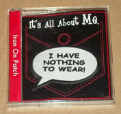""" I Have Nothing To Wear "" Iron On Patch, It's all about me"