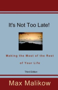 It's Not Too Late! Making the Most of the Rest of Your Life