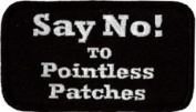 """Say No to Pointless Patches Embroidered Patch 9cm x 5cm (3 1/2"""" X 2"""") approx"""