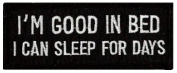 I'm Good In Bed, I Can Sleep For Days Embroidered Patch 10cm X 4cm