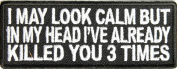 I may look calm but in my head I've killed you 3 times Patch, 10cm x 3.8cm , embroidered iron on patch