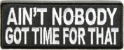 Ain't Nobody Got Time For That Embroidered Funny MC Club Biker PATCH PAT-2595