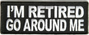 I'm RETIRED Go AROUND Me Hilarious Funny Motorcycle MC Club Biker PATCH PAT-2616