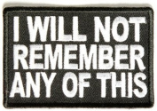 I Will NOT Remember Any Of This Funny NEW Embroidered Biker Vest Patch PAT-2318