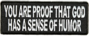 You Are Proof That God Has A Sense Of Humour Funny Christian FUN Patch PAT-2622