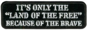 Land of the Free Because of the Brave Patriotic Military Biker Patch PAT-2857