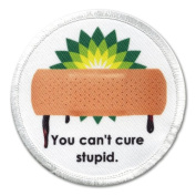 YOU CAN'T CURE STUPID BP Oil Spill 7.6cm Round Sew-on Patch