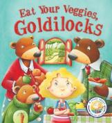 Eat Your Veggies, Goldilocks