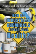 How Do Industrial Chemicals Affect Your Health?