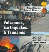 Volcanoes, Earthquakes, & Tsunamis