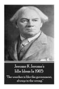 Jerome K. Jerome - Idle Ideas in 1905
