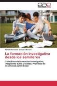 La Formacion Investigativa Desde Los Semilleros [Spanish]