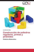 Construccion de Poliedros Regulares, Primas y Piramides [Spanish]