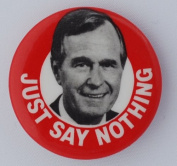 "ANTI George H.W. BUSH the Father ""JUST SAY NOTHING"" Political Pin Back DEMOCRAT Button"