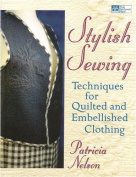 Stylish Sewing:Tech for quilted embellished clothing