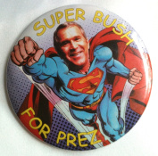 SUPER BUSH FOR PREZ Political Pin Back Button