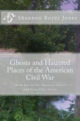 Ghosts and Haunted Places of the American Civil War