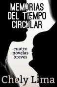Memorias del Tiempo Circular. Cuatro Novelas Breves [Spanish]