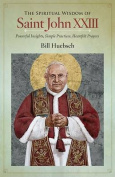 The Spiritual Wisdom of Saint John XXIII
