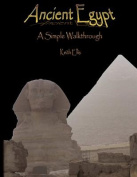 Ancient Egypt - A Simple Walkthrough